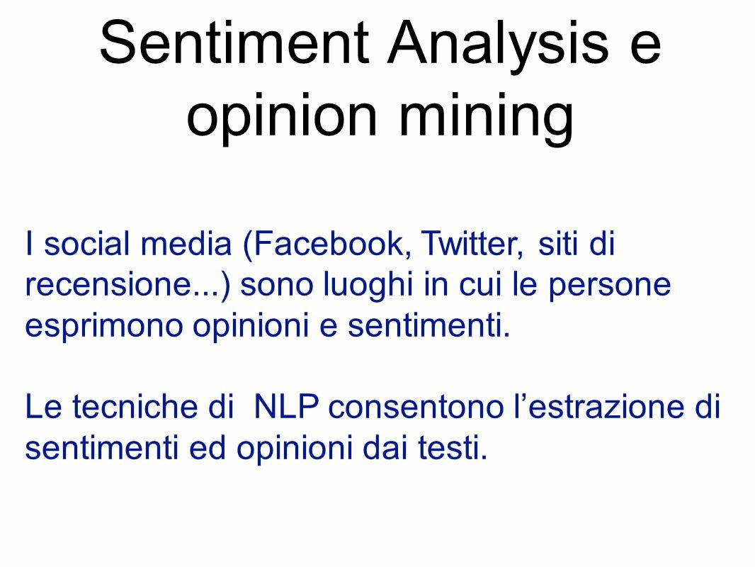 Sentiment Analysis e opinion mining I social media (Facebook, Twitter, siti di recensione...) sono luoghi in cui le persone esprimono opinioni e sentimenti.