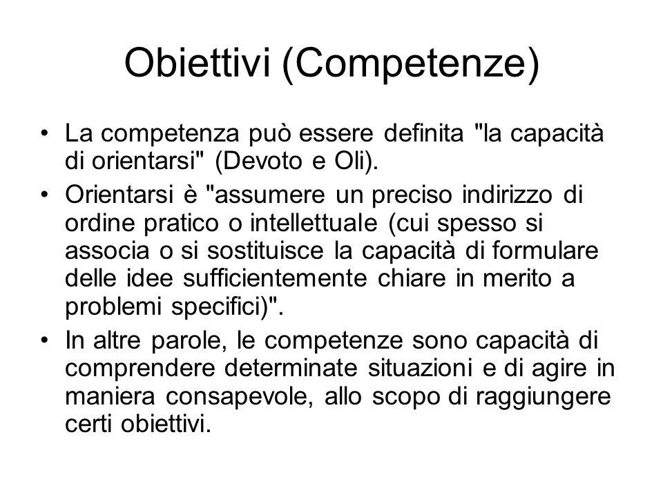 Obiettivi (Competenze) La competenza può essere definita la capacità di orientarsi (Devoto e Oli).