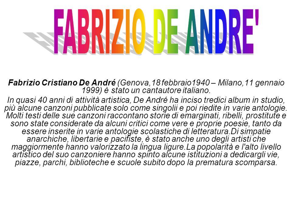 Fabrizio Cristiano De André (Genova,18 febbraio1940 – Milano,11 gennaio 1999) è stato un cantautore italiano.