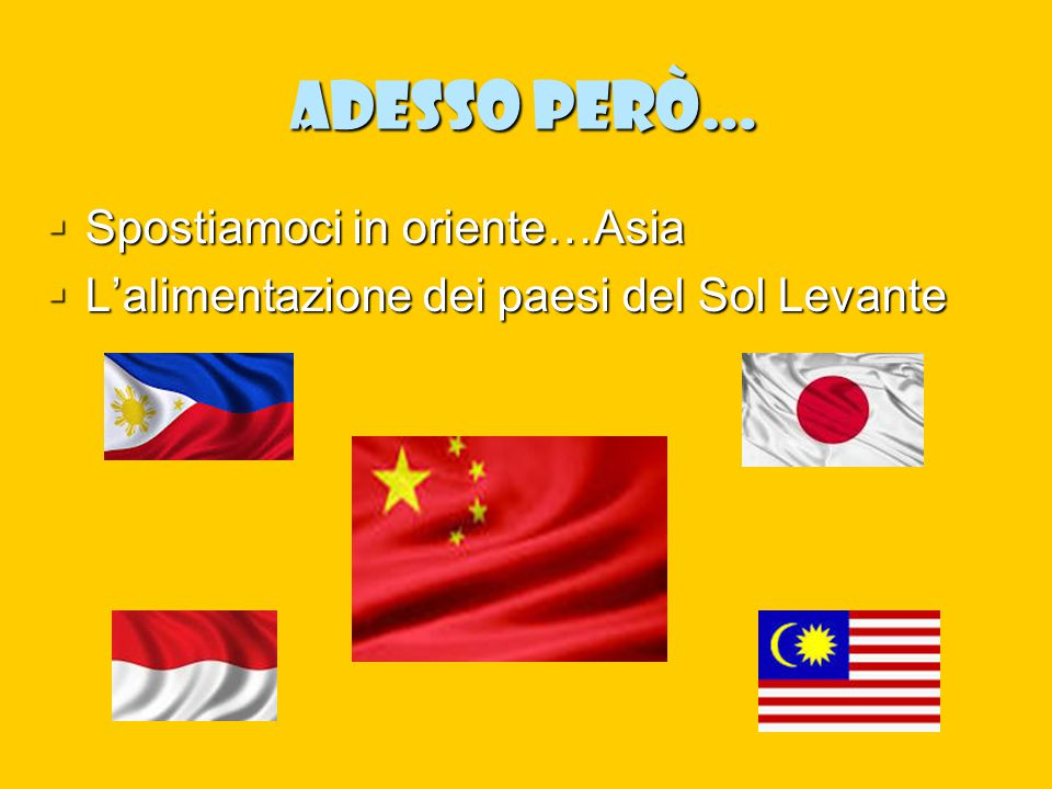 Adesso però…  Spostiamoci in oriente…Asia  L'alimentazione dei paesi del Sol Levante