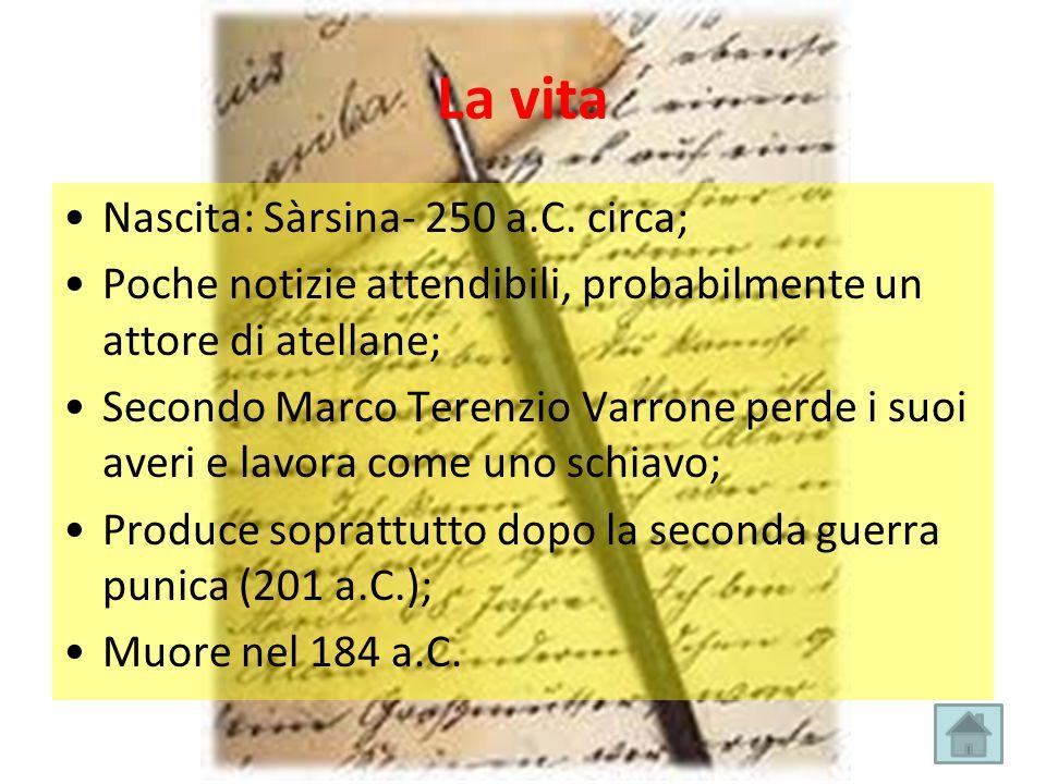 La vita Nascita: Sàrsina- 250 a.C. circa; Poche notizie attendibili, probabilmente un attore di atellane; Secondo Marco Terenzio Varrone perde i suoi