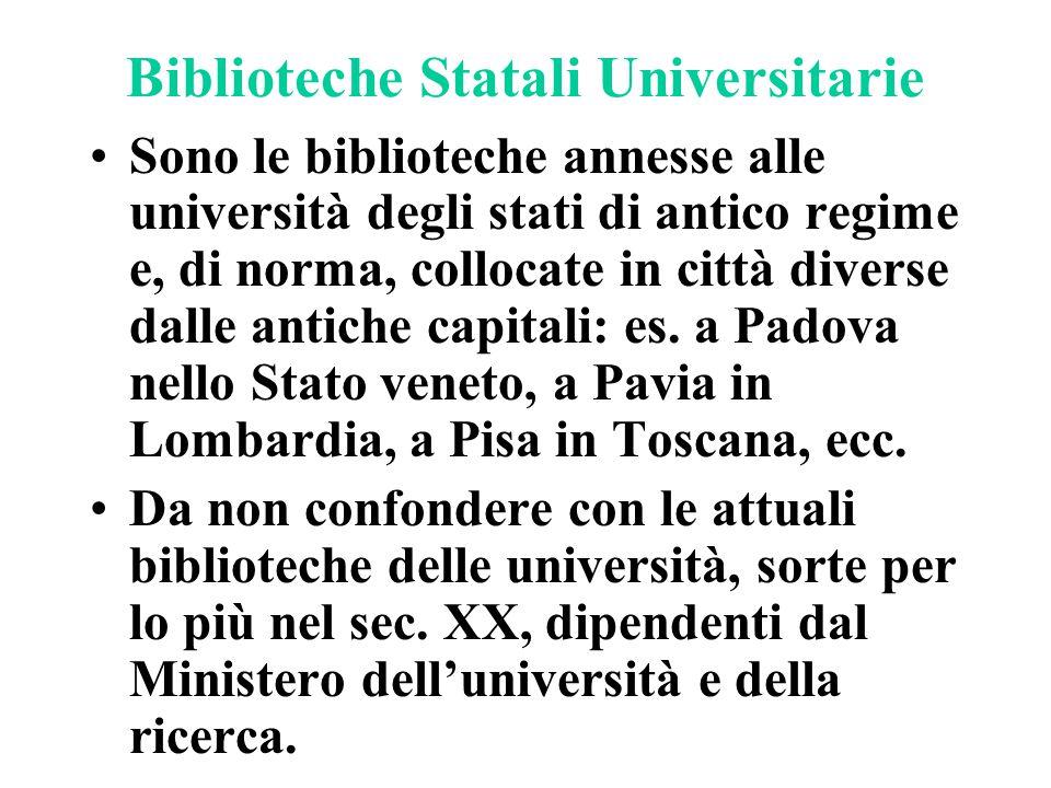 Biblioteche Statali Universitarie Sono le biblioteche annesse alle università degli stati di antico regime e, di norma, collocate in città diverse dal
