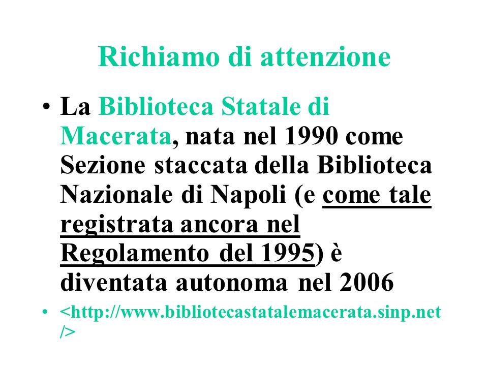 Richiamo di attenzione La Biblioteca Statale di Macerata, nata nel 1990 come Sezione staccata della Biblioteca Nazionale di Napoli (e come tale regist