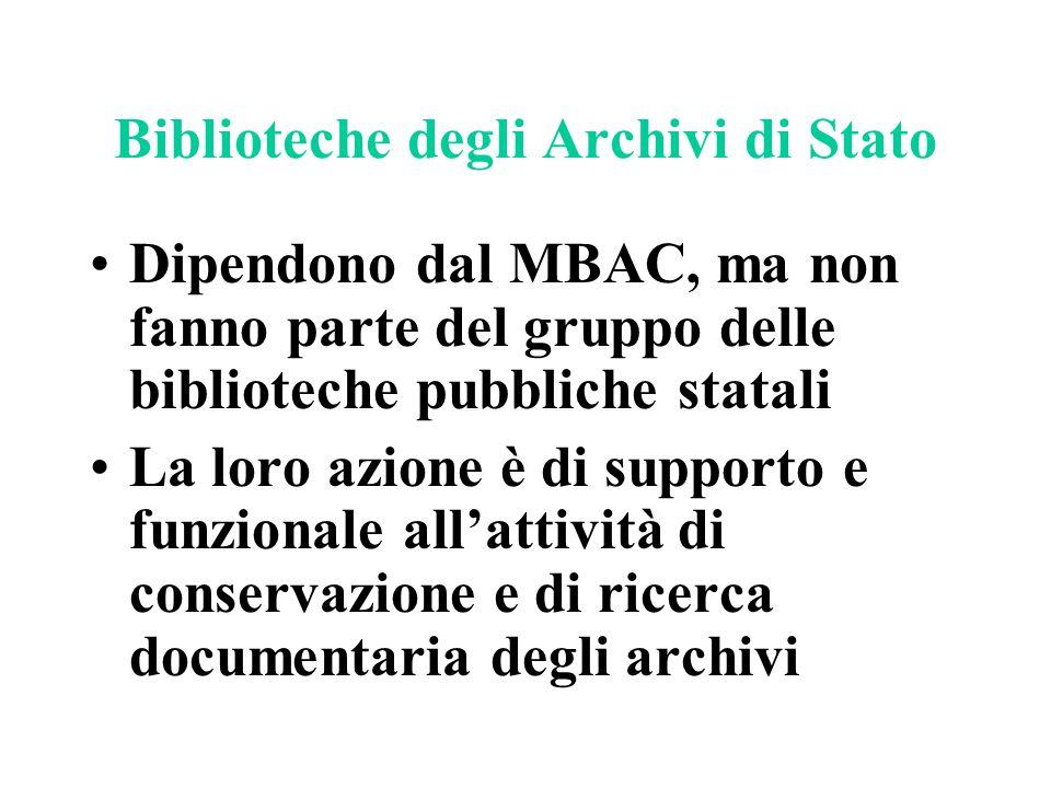 Biblioteche degli Archivi di Stato Dipendono dal MBAC, ma non fanno parte del gruppo delle biblioteche pubbliche statali La loro azione è di supporto