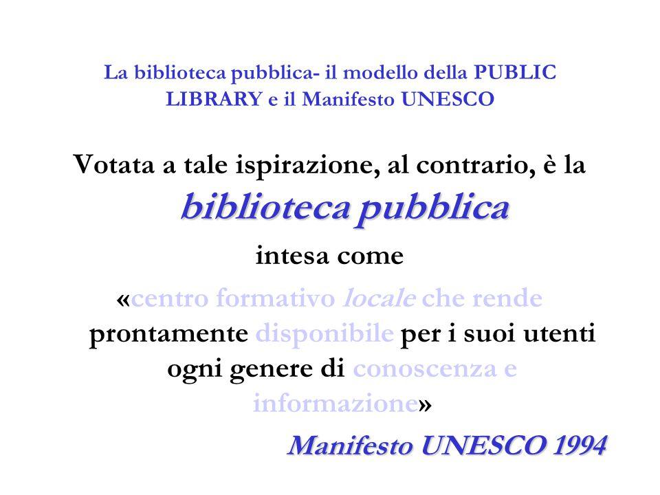 La biblioteca pubblica- il modello della PUBLIC LIBRARY e il Manifesto UNESCO biblioteca pubblica Votata a tale ispirazione, al contrario, è la biblio
