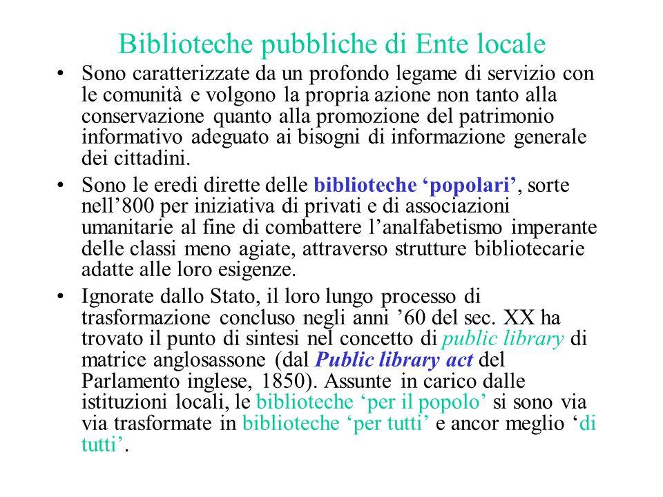 Biblioteche pubbliche di Ente locale Sono caratterizzate da un profondo legame di servizio con le comunità e volgono la propria azione non tanto alla