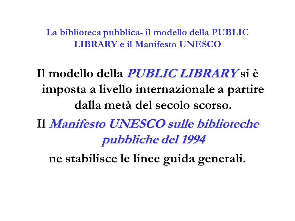 La biblioteca pubblica- il modello della PUBLIC LIBRARY e il Manifesto UNESCO PUBLIC LIBRARY Il modello della PUBLIC LIBRARY si è imposta a livello in