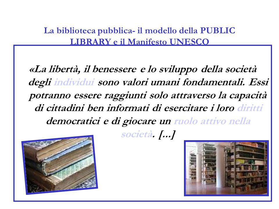 La biblioteca pubblica- il modello della PUBLIC LIBRARY e il Manifesto UNESCO «La libertà, il benessere e lo sviluppo della società degli individui so