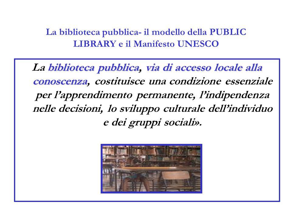 La biblioteca pubblica- il modello della PUBLIC LIBRARY e il Manifesto UNESCO biblioteca pubblica, via di accesso locale alla conoscenza La biblioteca