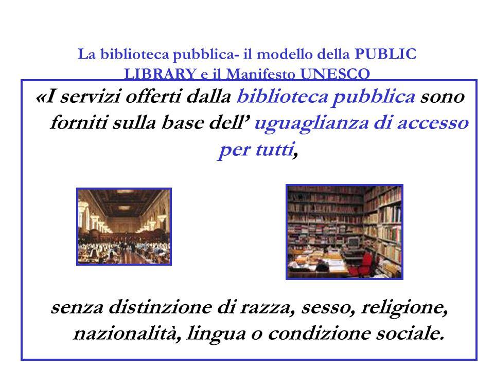 La biblioteca pubblica- il modello della PUBLIC LIBRARY e il Manifesto UNESCO «I servizi offerti dalla biblioteca pubblica sono forniti sulla base del
