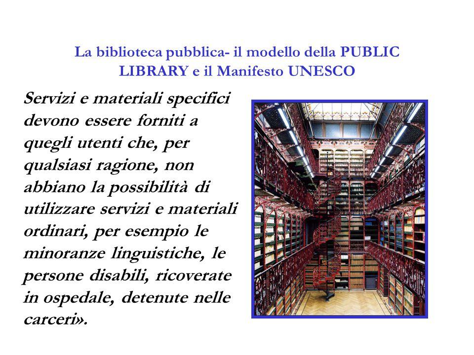 La biblioteca pubblica- il modello della PUBLIC LIBRARY e il Manifesto UNESCO Servizi e materiali specifici devono essere forniti a quegli utenti che,