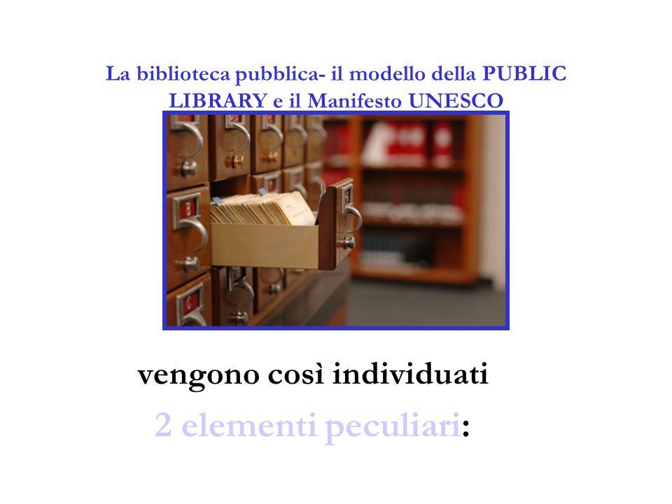 La biblioteca pubblica- il modello della PUBLIC LIBRARY e il Manifesto UNESCO vengono così individuati 2 elementi peculiari: