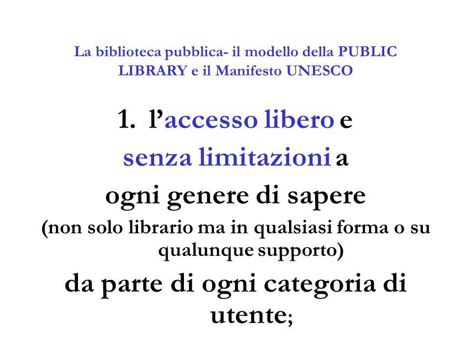 La biblioteca pubblica- il modello della PUBLIC LIBRARY e il Manifesto UNESCO 1.l'accesso libero e senza limitazioni a ogni genere di sapere (non solo