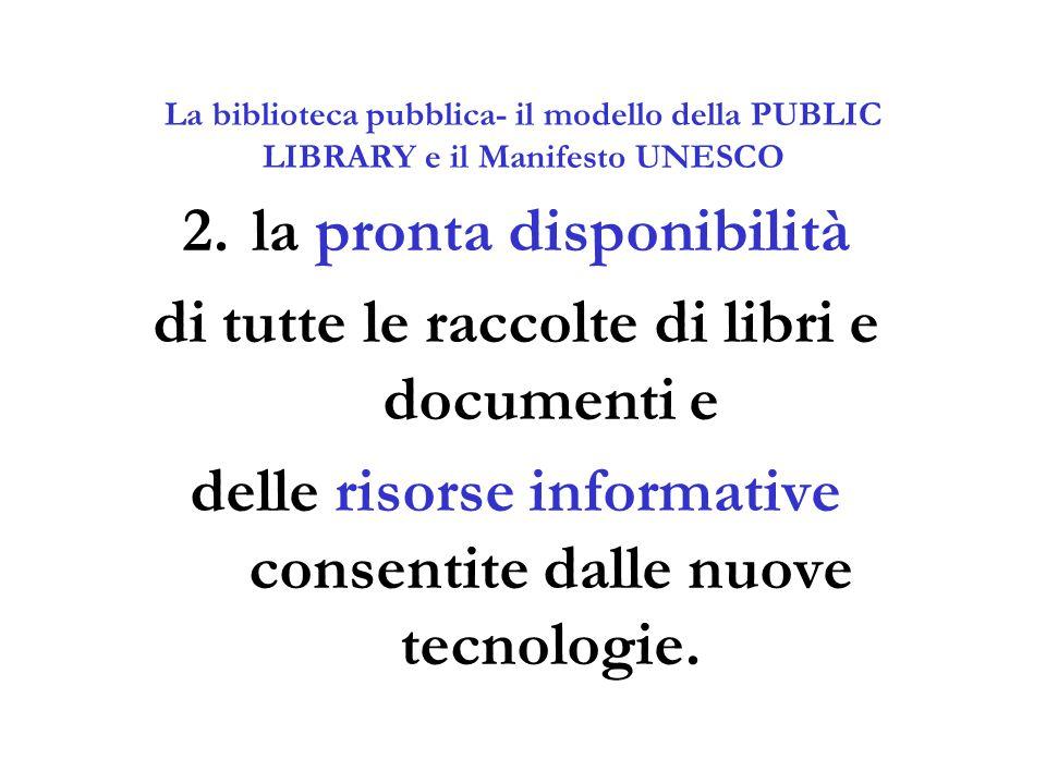 La biblioteca pubblica- il modello della PUBLIC LIBRARY e il Manifesto UNESCO 2.la pronta disponibilità di tutte le raccolte di libri e documenti e de