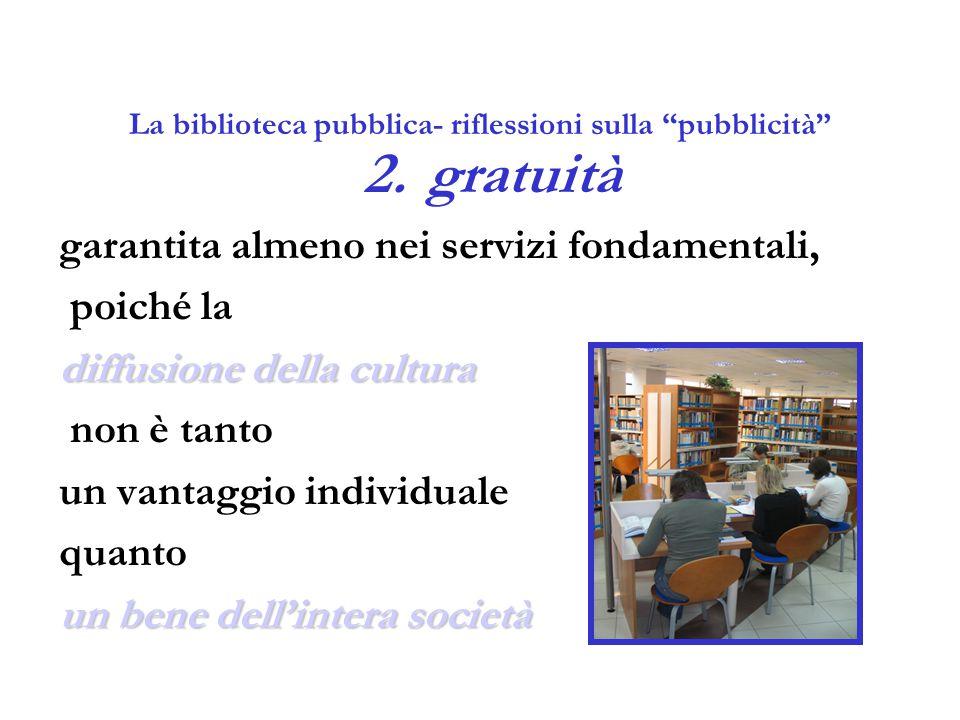 """La biblioteca pubblica- riflessioni sulla """"pubblicità"""" 2.gratuità garantita almeno nei servizi fondamentali, poiché la diffusione della cultura non è"""