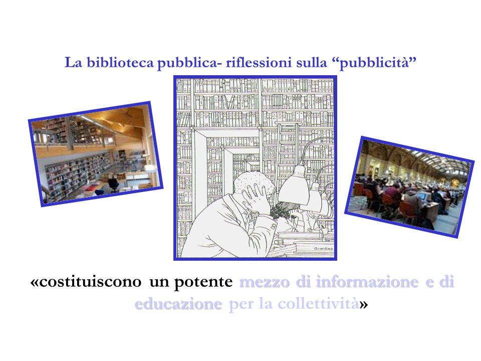 """La biblioteca pubblica- riflessioni sulla """"pubblicità"""" mezzo di informazione e di educazione «costituiscono un potente mezzo di informazione e di educ"""