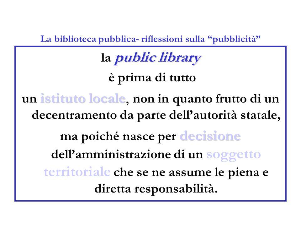 """La biblioteca pubblica- riflessioni sulla """"pubblicità"""" public library la public library è prima di tutto istituto locale un istituto locale, non in qu"""
