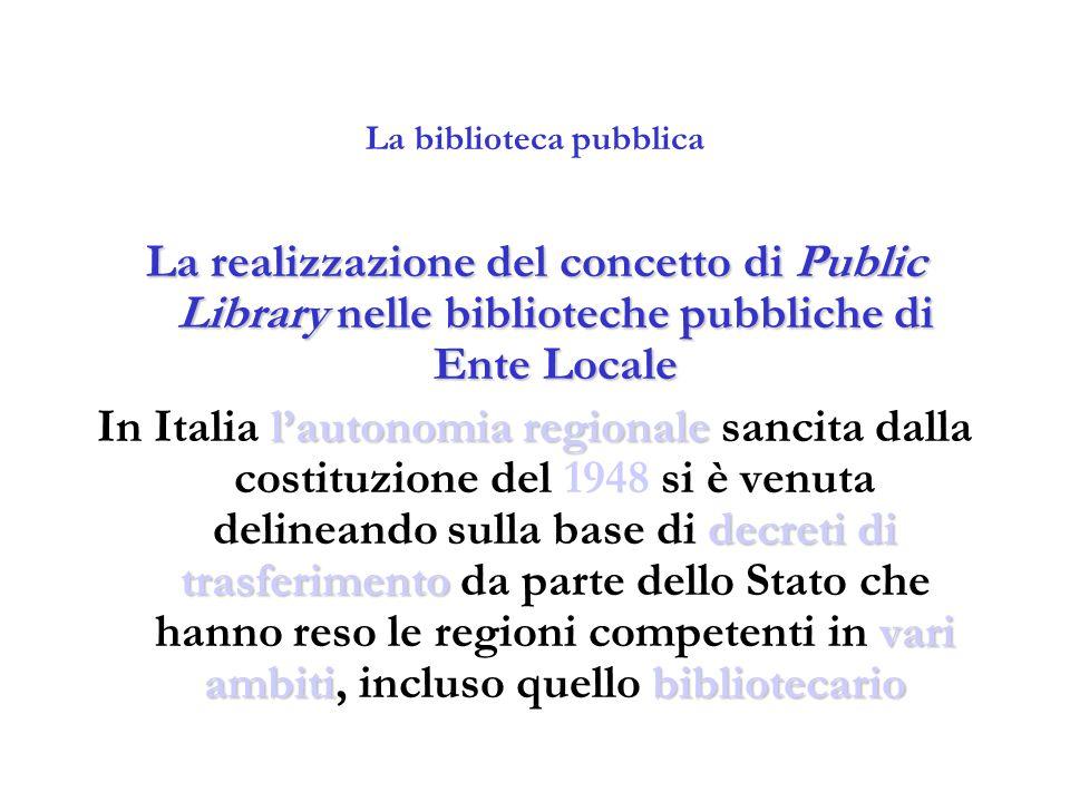 La biblioteca pubblica La realizzazione del concetto di Public Library nelle biblioteche pubbliche di Ente Locale l'autonomia regionale decreti di tra