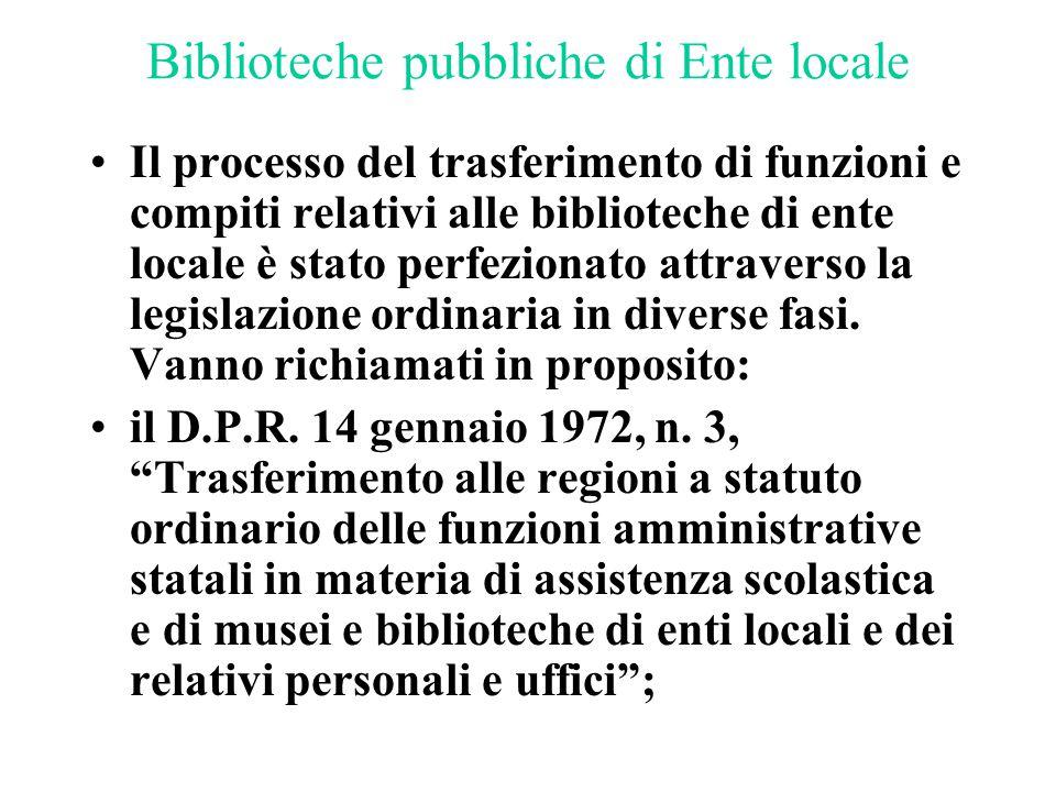 Biblioteche pubbliche di Ente locale Il processo del trasferimento di funzioni e compiti relativi alle biblioteche di ente locale è stato perfezionato