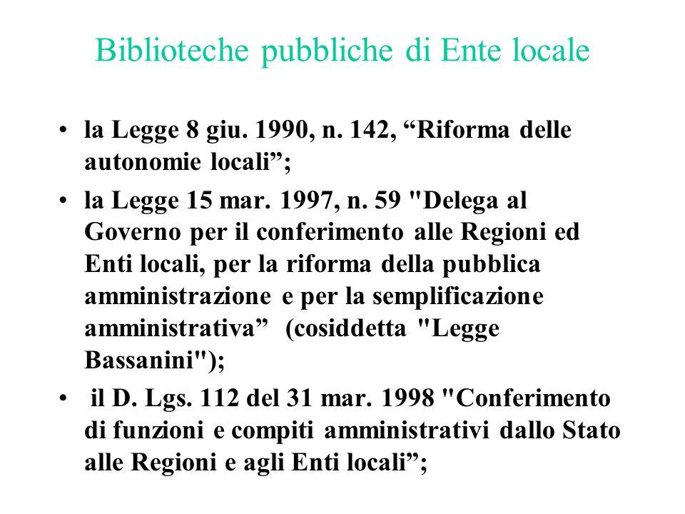 """Biblioteche pubbliche di Ente locale la Legge 8 giu. 1990, n. 142, """"Riforma delle autonomie locali""""; la Legge 15 mar. 1997, n. 59"""