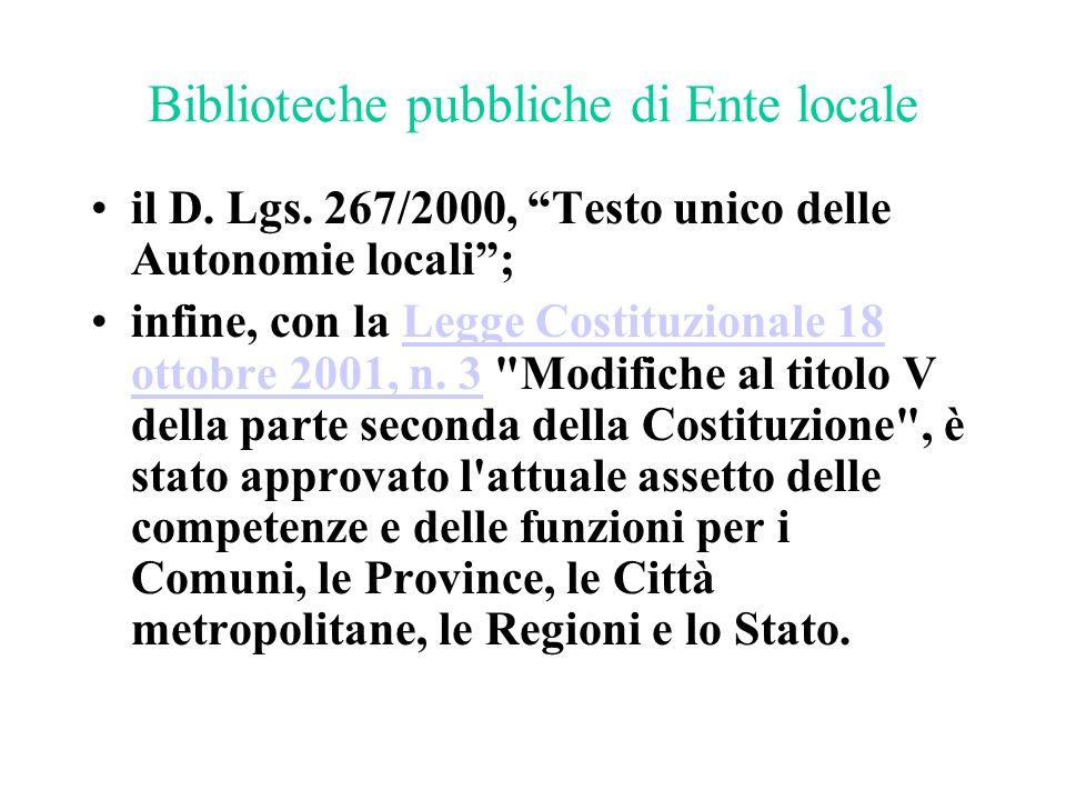 """Biblioteche pubbliche di Ente locale il D. Lgs. 267/2000, """"Testo unico delle Autonomie locali""""; infine, con la Legge Costituzionale 18 ottobre 2001, n"""