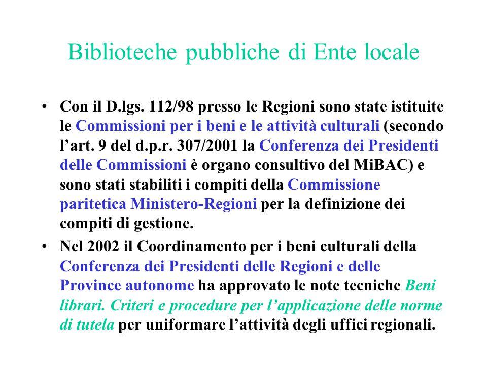 Biblioteche pubbliche di Ente locale Con il D.lgs. 112/98 presso le Regioni sono state istituite le Commissioni per i beni e le attività culturali (se