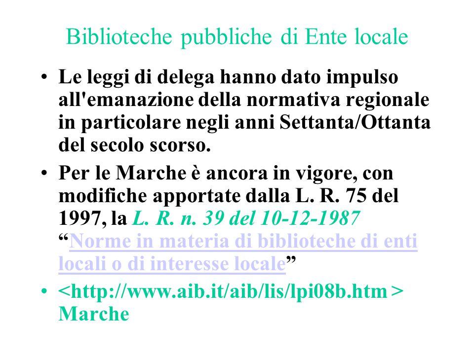 Biblioteche pubbliche di Ente locale Le leggi di delega hanno dato impulso all'emanazione della normativa regionale in particolare negli anni Settanta