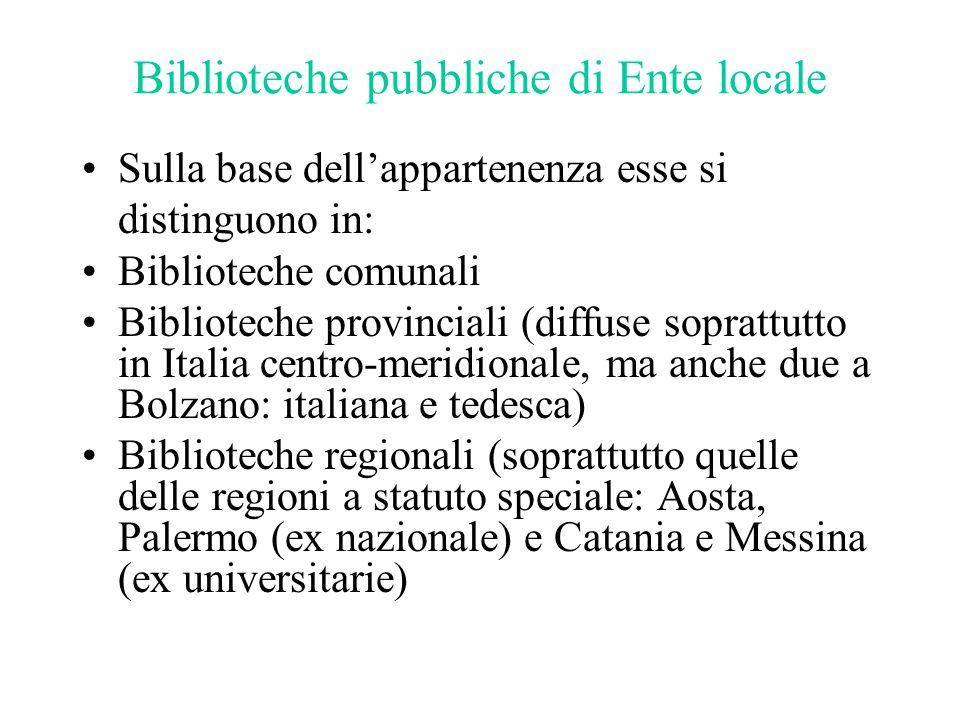 Biblioteche pubbliche di Ente locale Sulla base dell'appartenenza esse si distinguono in: Biblioteche comunali Biblioteche provinciali (diffuse soprat