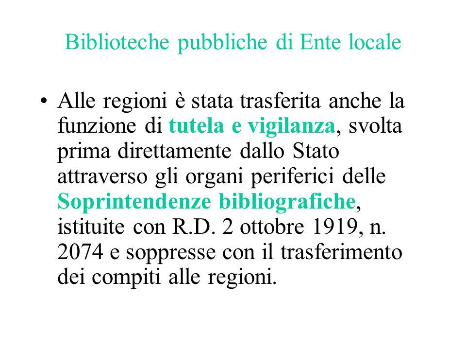 Biblioteche pubbliche di Ente locale Alle regioni è stata trasferita anche la funzione di tutela e vigilanza, svolta prima direttamente dallo Stato at