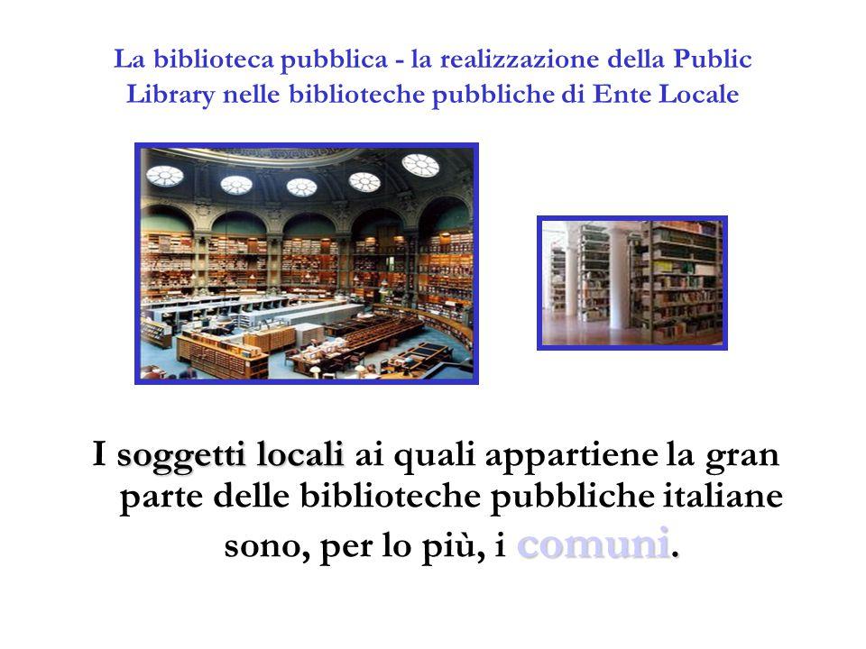 La biblioteca pubblica - la realizzazione della Public Library nelle biblioteche pubbliche di Ente Locale soggetti locali comuni. I soggetti locali ai
