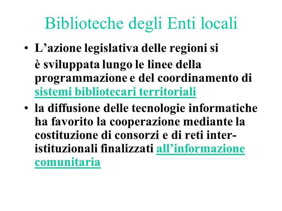 Biblioteche degli Enti locali L'azione legislativa delle regioni si è sviluppata lungo le linee della programmazione e del coordinamento di sistemi bi