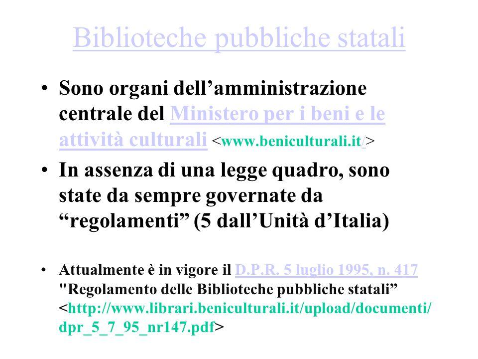 Biblioteche pubbliche statali Sono organi dell'amministrazione centrale del Ministero per i beni e le attività culturali Ministero per i beni e le att