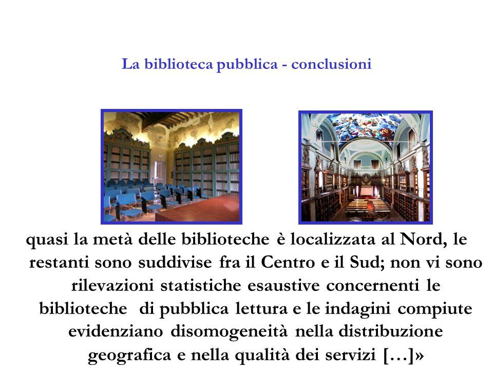 La biblioteca pubblica - conclusioni quasi la metà delle biblioteche è localizzata al Nord, le restanti sono suddivise fra il Centro e il Sud; non vi