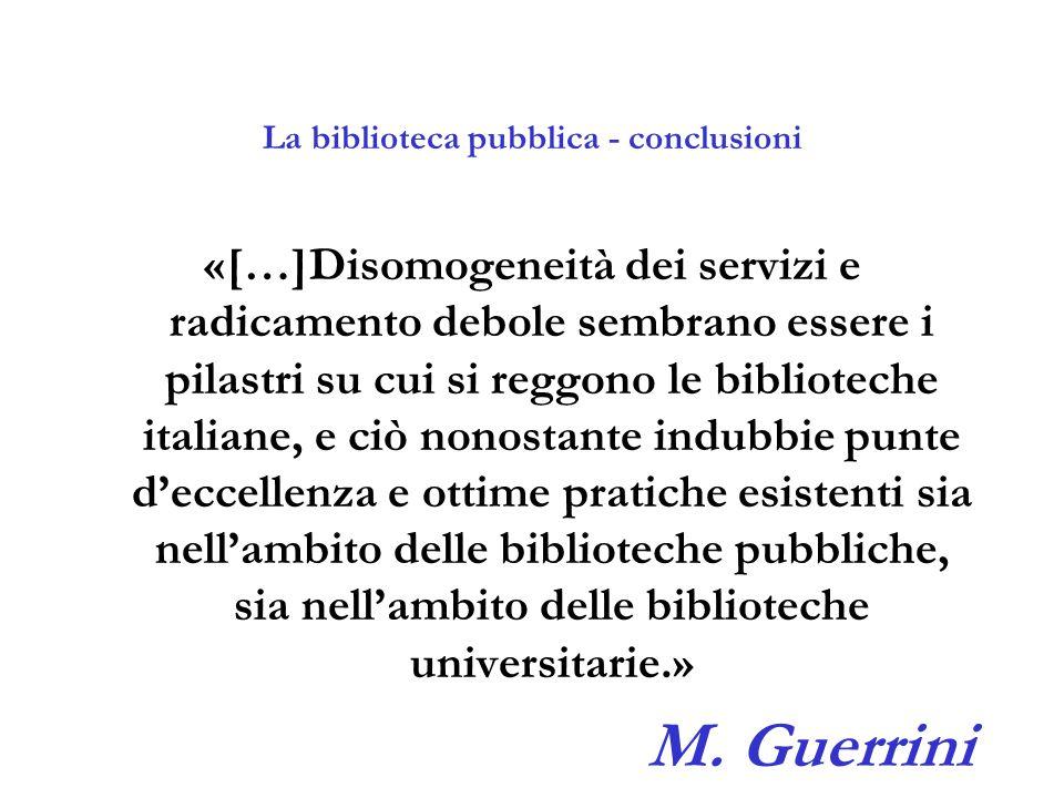 La biblioteca pubblica - conclusioni «[…]Disomogeneità dei servizi e radicamento debole sembrano essere i pilastri su cui si reggono le biblioteche it