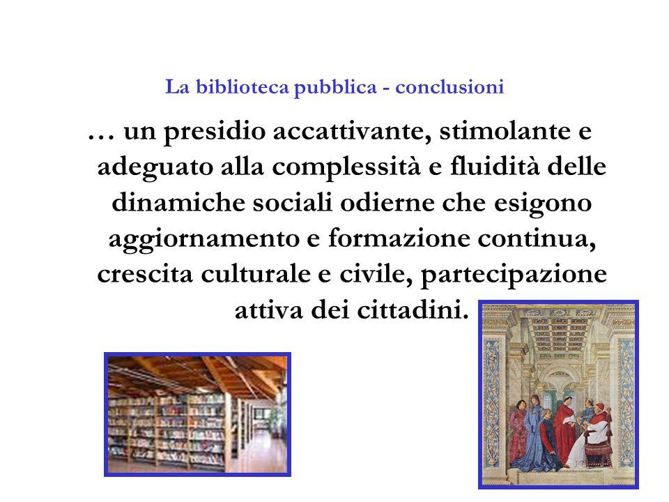 La biblioteca pubblica - conclusioni … un presidio accattivante, stimolante e adeguato alla complessità e fluidità delle dinamiche sociali odierne che