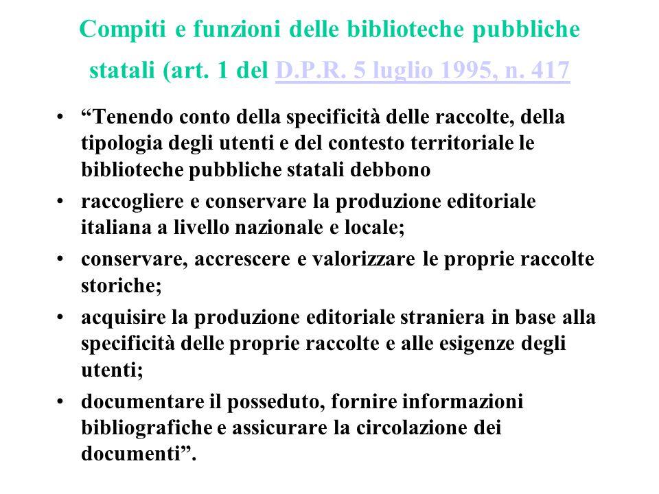 """Compiti e funzioni delle biblioteche pubbliche statali (art. 1 del D.P.R. 5 luglio 1995, n. 417D.P.R. 5 luglio 1995, n. 417 """"Tenendo conto della speci"""