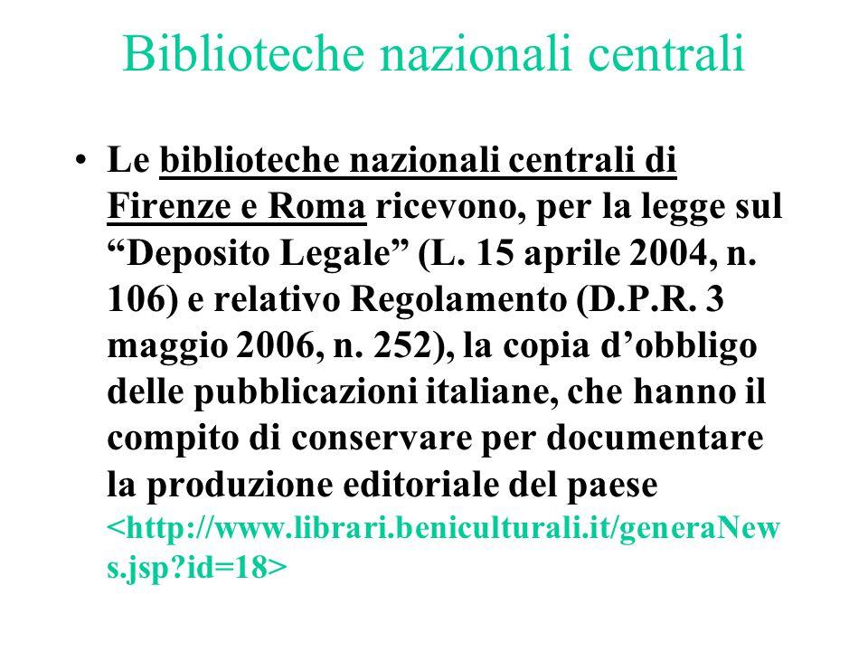 """Biblioteche nazionali centrali Le biblioteche nazionali centrali di Firenze e Roma ricevono, per la legge sul """"Deposito Legale"""" (L. 15 aprile 2004, n."""