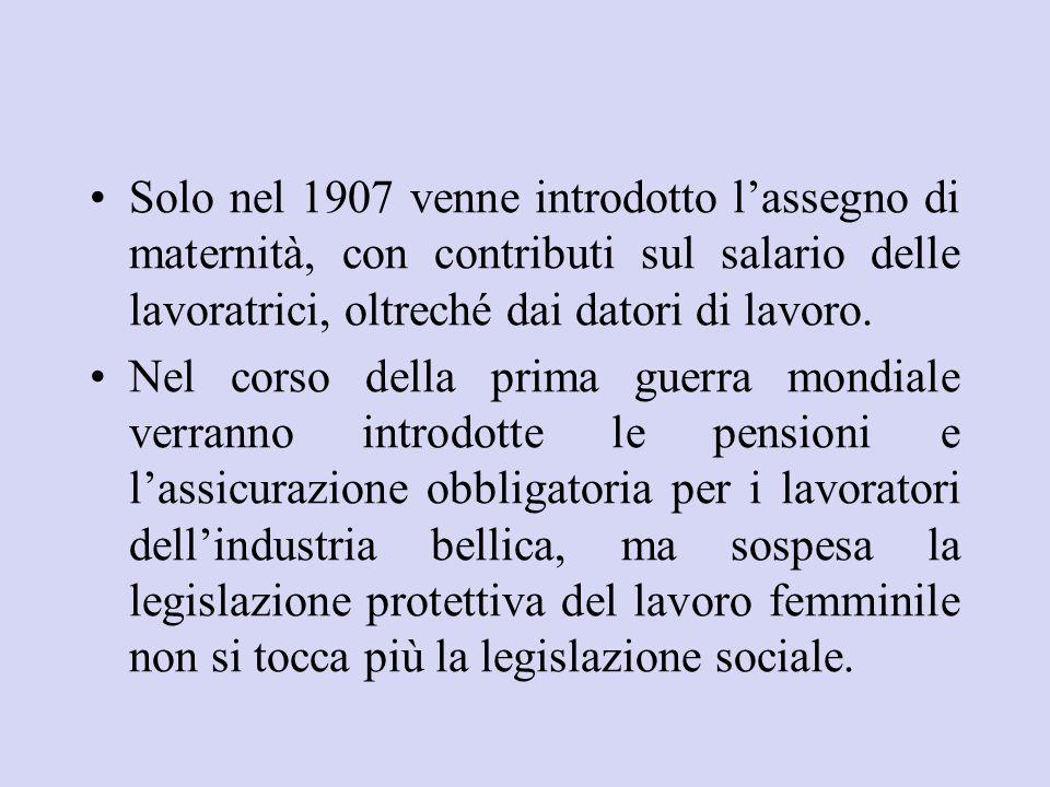 Solo nel 1907 venne introdotto l'assegno di maternità, con contributi sul salario delle lavoratrici, oltreché dai datori di lavoro.