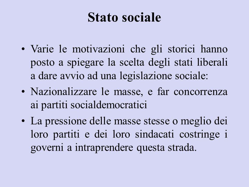 Stato sociale Varie le motivazioni che gli storici hanno posto a spiegare la scelta degli stati liberali a dare avvio ad una legislazione sociale: Naz