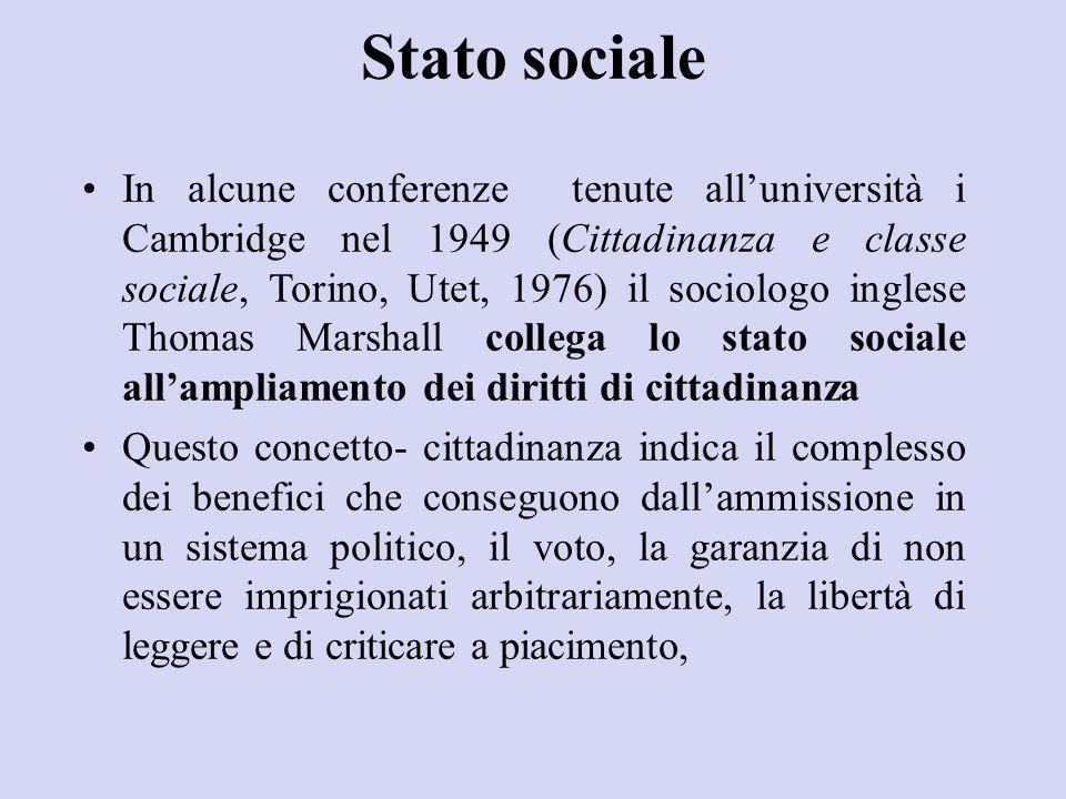 Stato sociale In alcune conferenze tenute all'università i Cambridge nel 1949 (Cittadinanza e classe sociale, Torino, Utet, 1976) il sociologo inglese