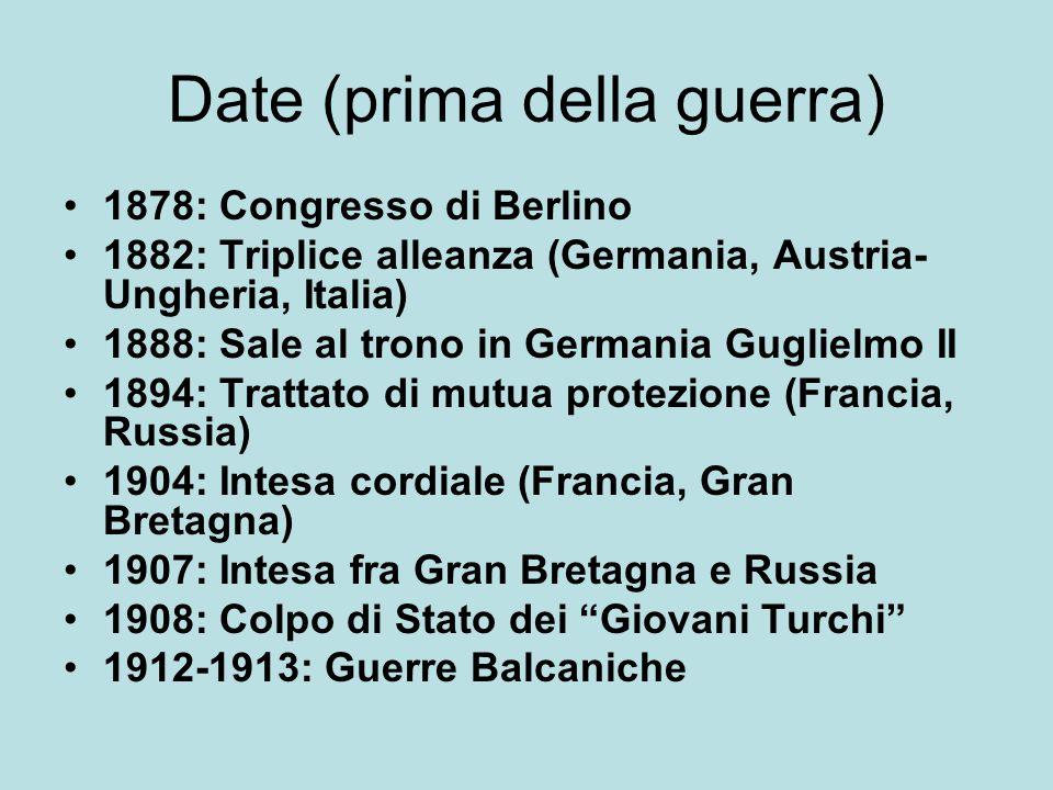 Date (prima della guerra) 1878: Congresso di Berlino 1882: Triplice alleanza (Germania, Austria- Ungheria, Italia) 1888: Sale al trono in Germania Gug
