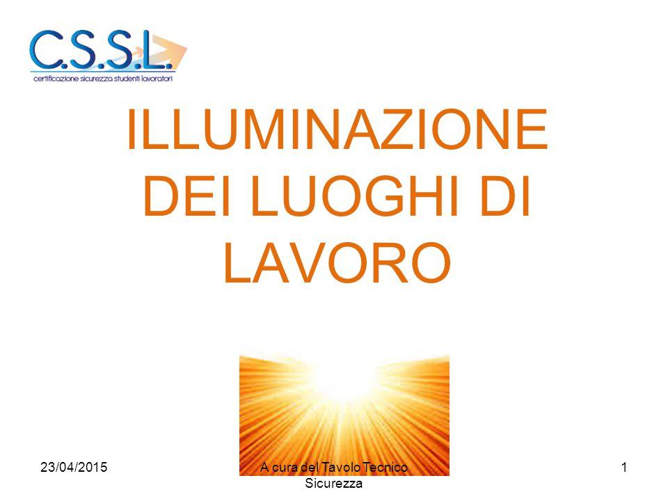 ILLUMINAZIONE DEI LUOGHI DI LAVORO 23/04/20151A cura del Tavolo Tecnico Sicurezza