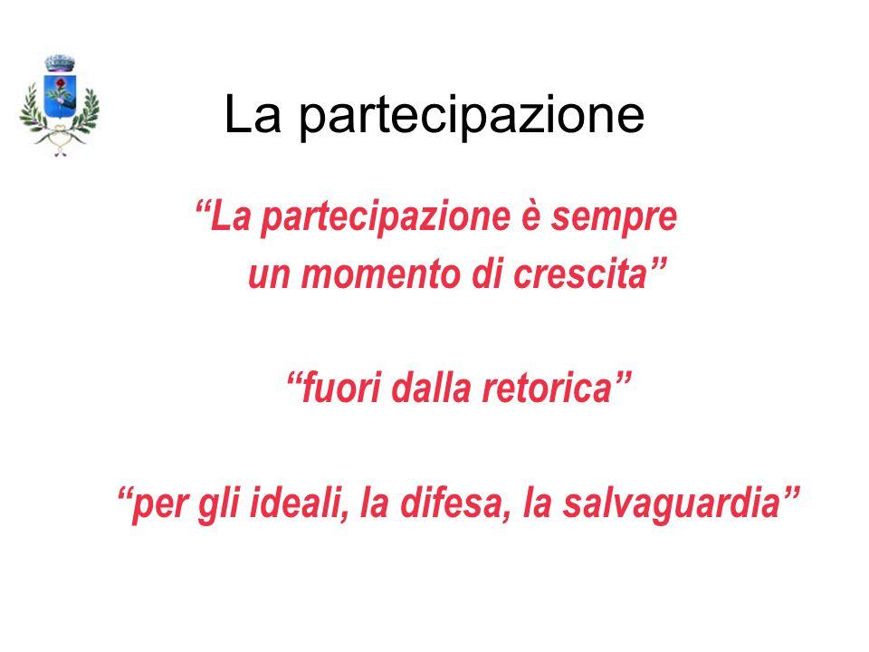 La partecipazione La partecipazione è sempre un momento di crescita fuori dalla retorica per gli ideali, la difesa, la salvaguardia