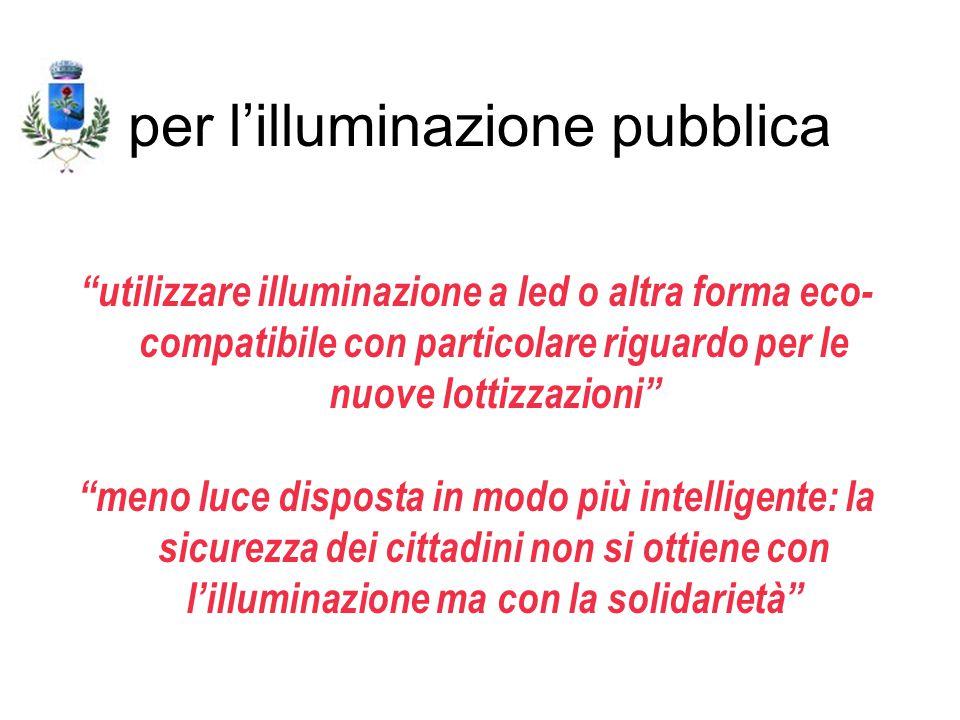 """per l'illuminazione pubblica """"utilizzare illuminazione a led o altra forma eco- compatibile con particolare riguardo per le nuove lottizzazioni"""" """"meno"""
