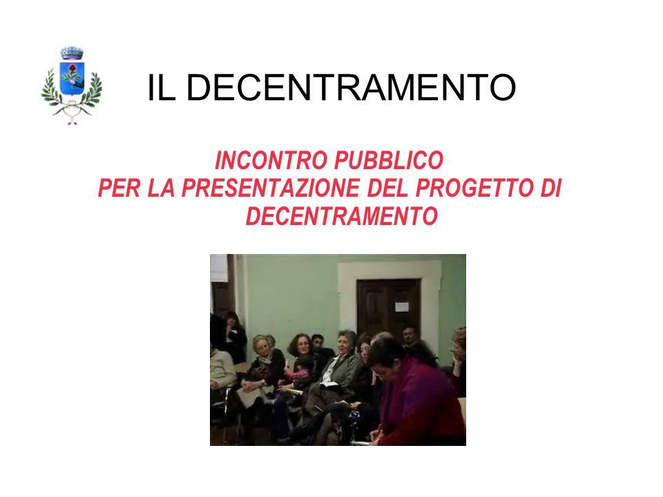 INCONTRO PUBBLICO PER LA PRESENTAZIONE DEL PROGETTO DI DECENTRAMENTO IL DECENTRAMENTO