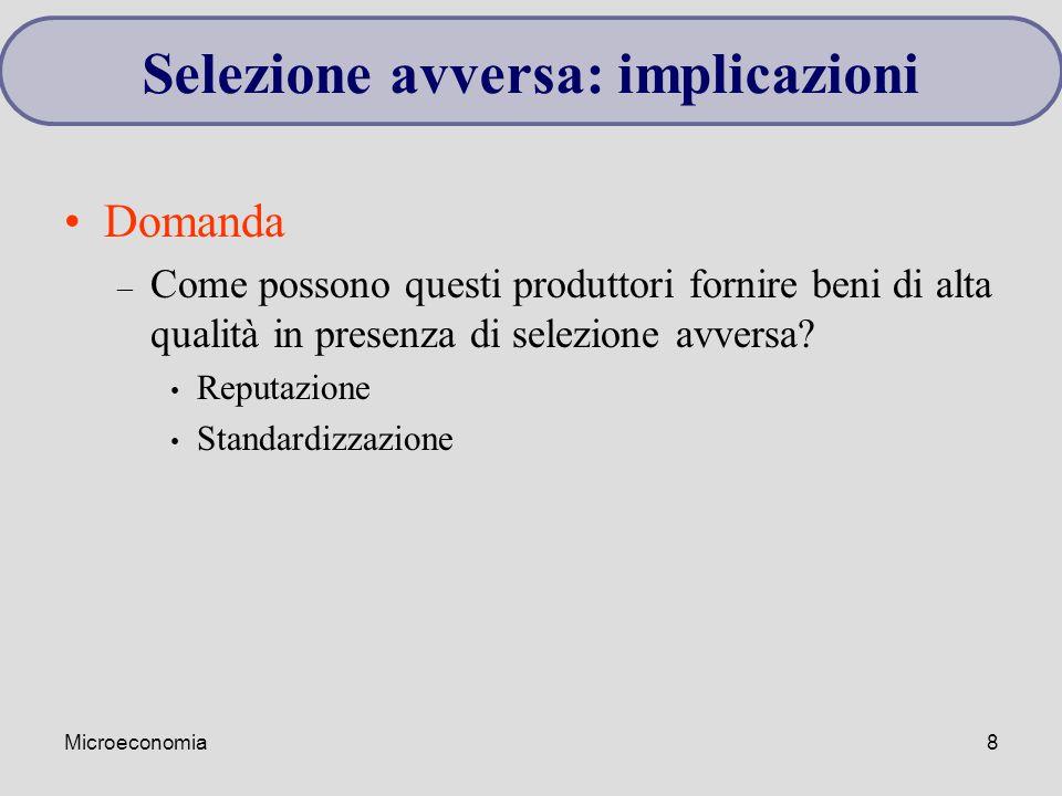 Microeconomia8 Selezione avversa: implicazioni Domanda – Come possono questi produttori fornire beni di alta qualità in presenza di selezione avversa?