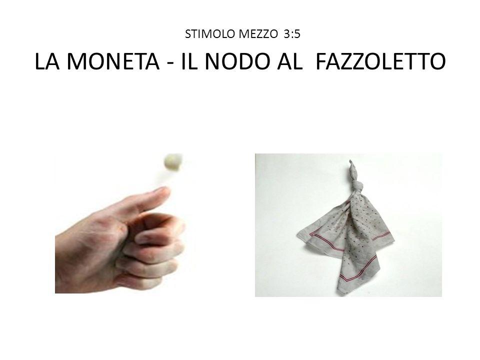 STIMOLO MEZZO 3:5 LA MONETA - IL NODO AL FAZZOLETTO