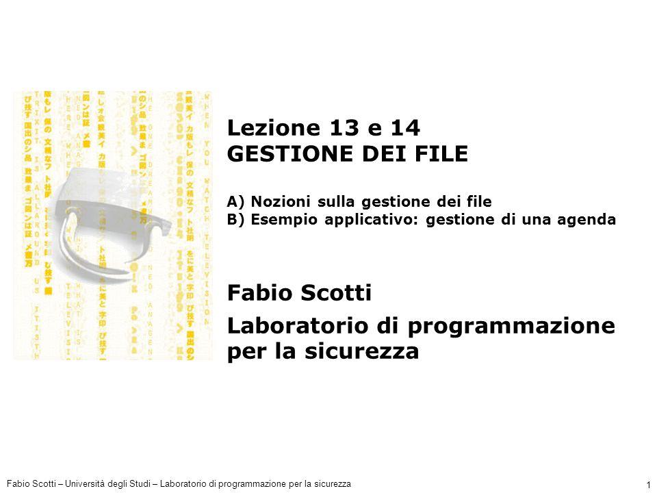 Fabio Scotti – Università degli Studi – Laboratorio di programmazione per la sicurezza 1 Lezione 13 e 14 GESTIONE DEI FILE A) Nozioni sulla gestione d
