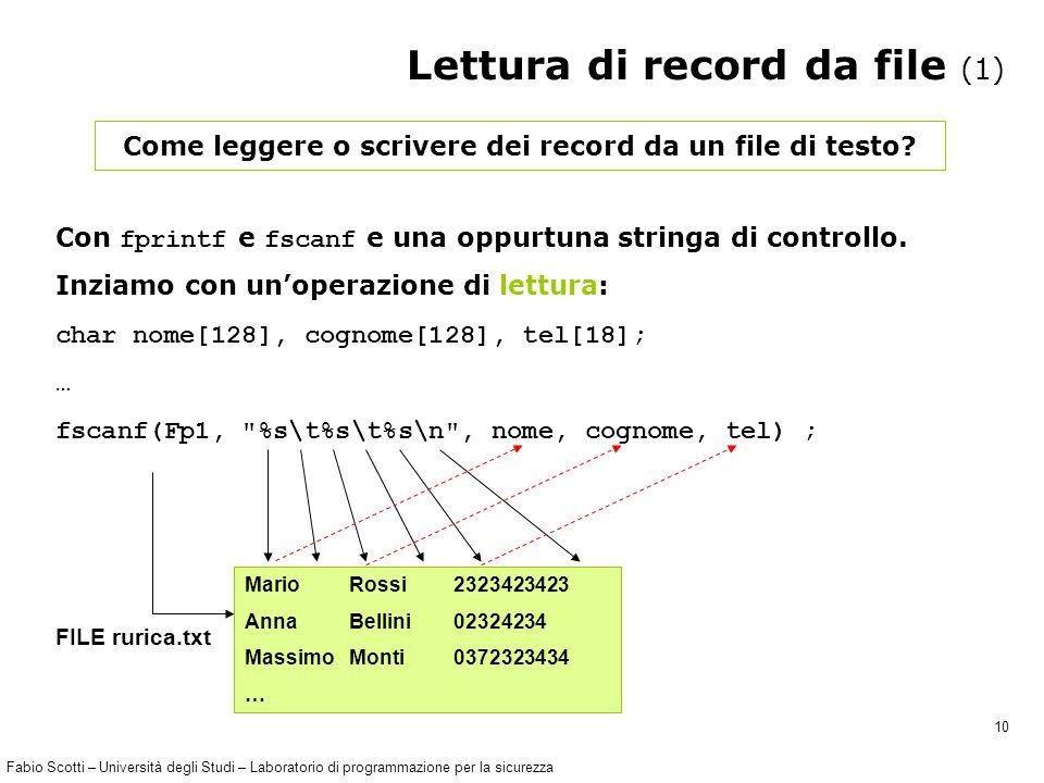 Fabio Scotti – Università degli Studi – Laboratorio di programmazione per la sicurezza 10 Lettura di record da file (1) Come leggere o scrivere dei record da un file di testo.