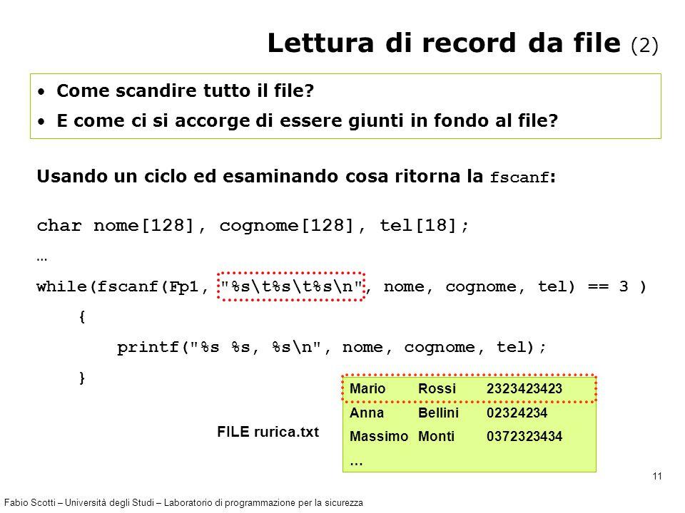 Fabio Scotti – Università degli Studi – Laboratorio di programmazione per la sicurezza 11 Lettura di record da file (2) Come scandire tutto il file.